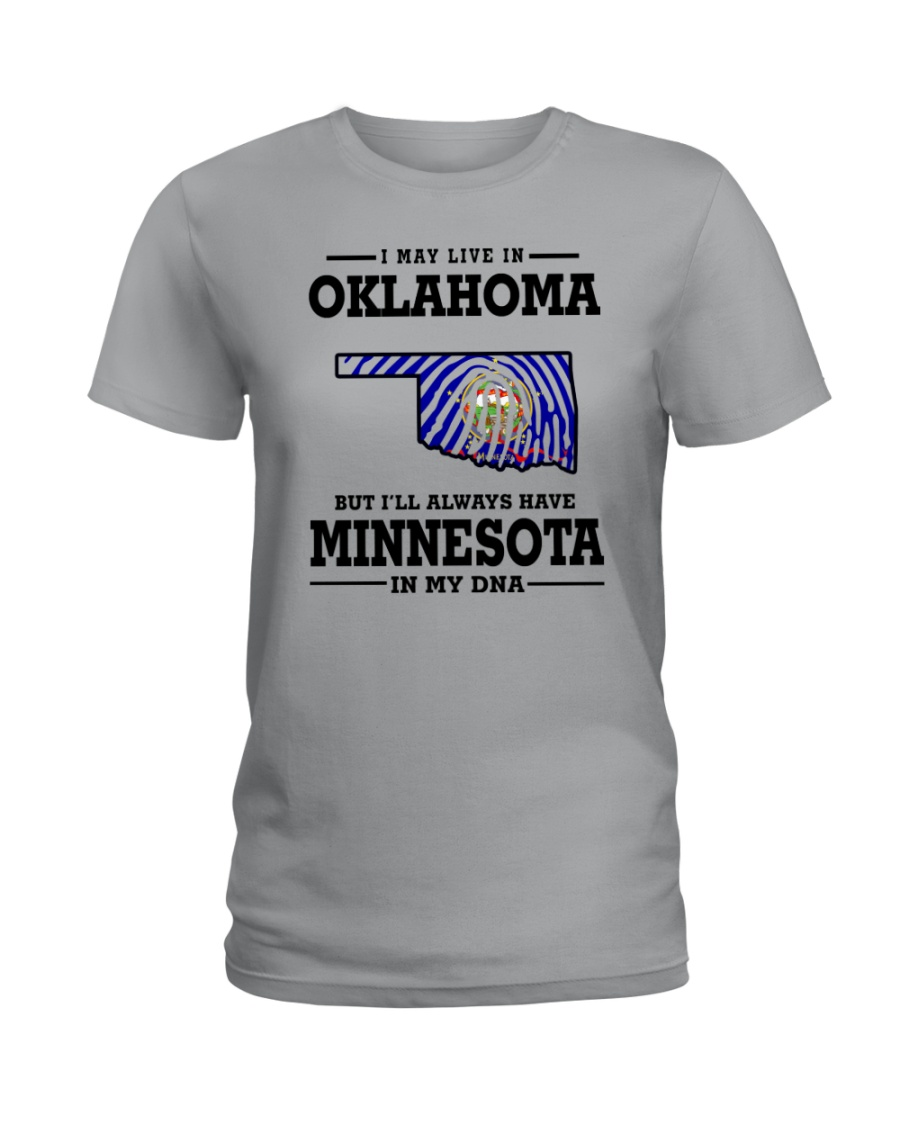 LIVE IN OKLAHOMA BUT I'LL HAVE MINNESOTA IN MY DNA Ladies T-Shirt