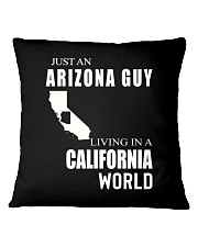 JUST AN ARIZONA GUY IN A CALIFORNIA WORLD Square Pillowcase thumbnail