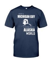 JUST A MICHIGAN GUY IN AN ALASKA WORLD Classic T-Shirt thumbnail