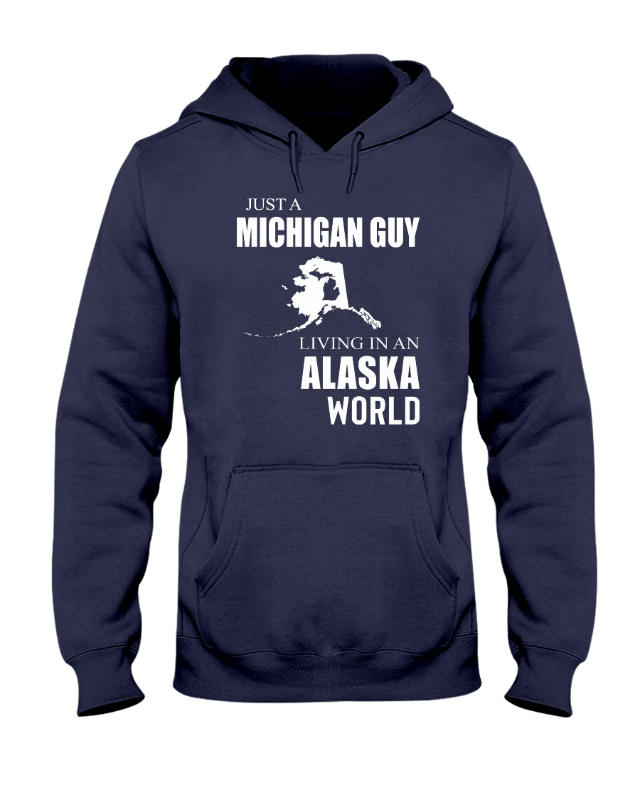 JUST A MICHIGAN GUY IN AN ALASKA WORLD Hooded Sweatshirt