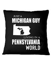 JUST A MICHIGAN GUY IN A PENNSYLVANIA WORLD Square Pillowcase thumbnail