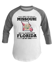 LIVE IN MISSOURI BUT I'LL HAVE FLORIDA IN MY DNA Baseball Tee thumbnail