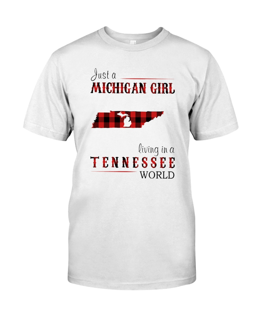 JUST A MICHIGAN GIRL IN A TENNESSEE WORLD Classic T-Shirt