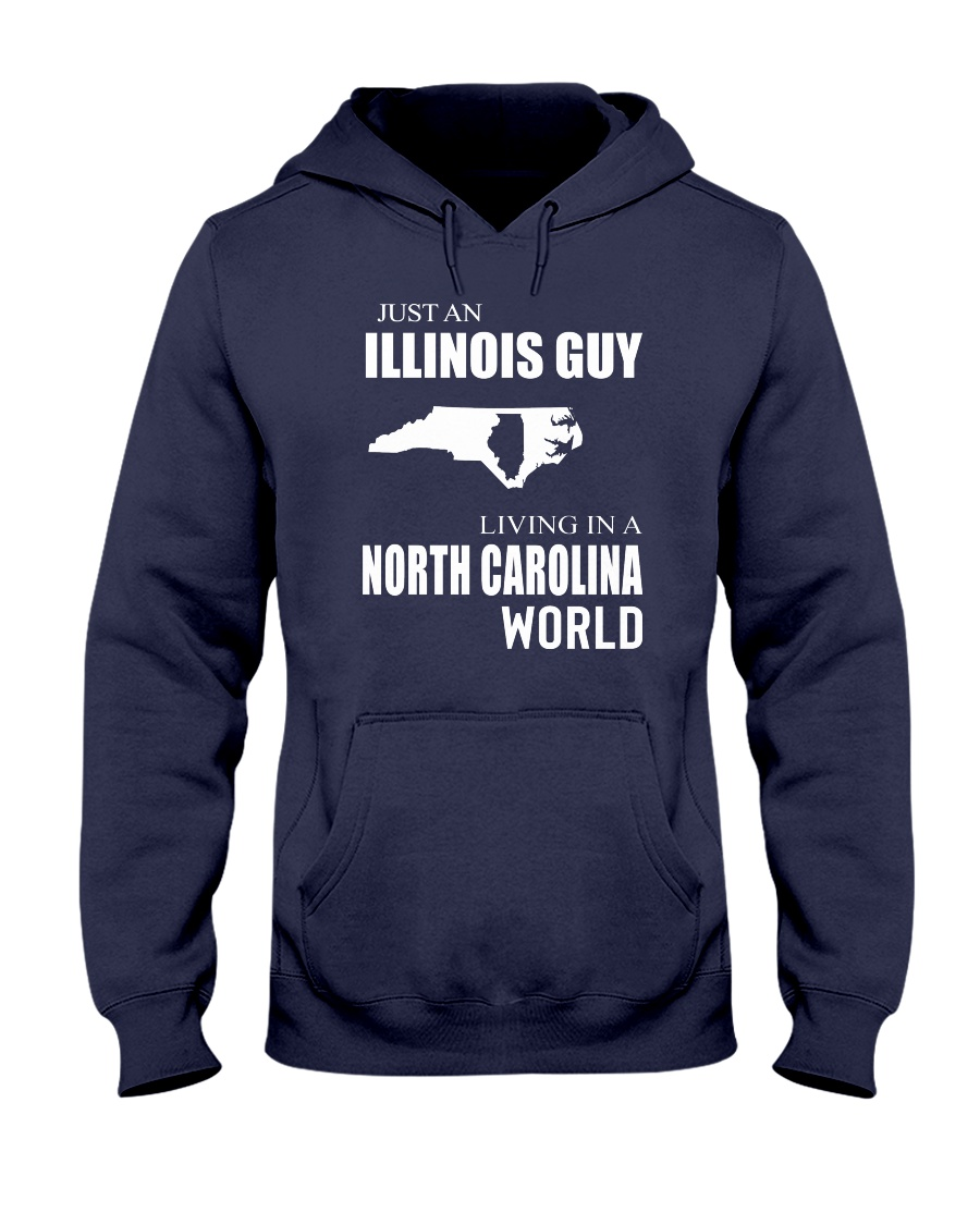 JUST AN ILLINOIS GUY IN A NORTH CAROLINA WORLD Hooded Sweatshirt