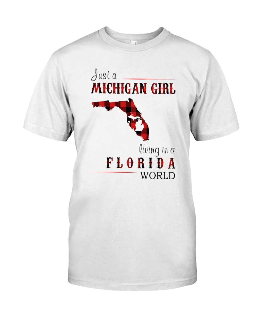 JUST A MICHIGAN GIRL IN A FLORIDA WORLD Classic T-Shirt