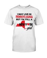 LIVE IN PENNSYLVANIA BUT I'M A NEW YORK GIRL Classic T-Shirt thumbnail