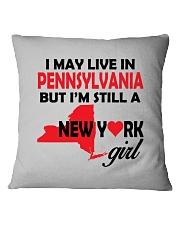 LIVE IN PENNSYLVANIA BUT I'M A NEW YORK GIRL Square Pillowcase thumbnail