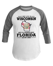 LIVE IN WISCONSIN BUT I'LL HAVE FLORIDA IN MY DNA Baseball Tee thumbnail