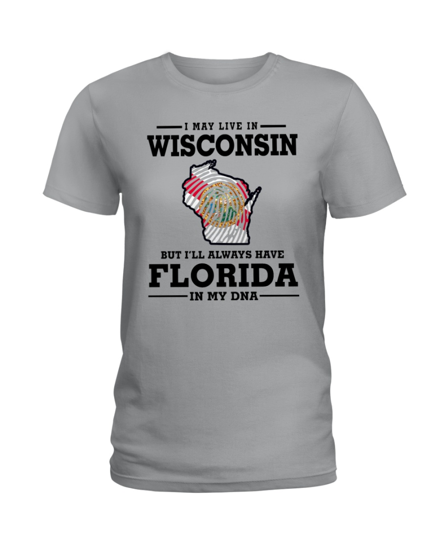 LIVE IN WISCONSIN BUT I'LL HAVE FLORIDA IN MY DNA Ladies T-Shirt