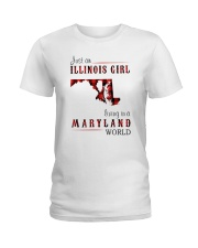 JUST AN ILLINOIS GIRL IN A MARYLAND WORLD Ladies T-Shirt thumbnail