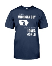 JUST A MICHIGAN GUY IN AN IOWA WORLD Classic T-Shirt thumbnail