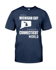 JUST A MICHIGAN GUY IN A CONNECTICUT WORLD Classic T-Shirt thumbnail