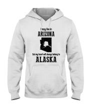 LIVE IN ARIZONA BUT BELONG TO ALASKA Hooded Sweatshirt thumbnail