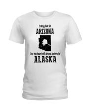 LIVE IN ARIZONA BUT BELONG TO ALASKA Ladies T-Shirt front