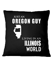 JUST AN OREGON GUY IN AN ILLINOIS WORLD Square Pillowcase thumbnail