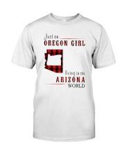 JUST AN OREGON GIRL IN AN ARIZONA WORLD Classic T-Shirt front