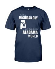 JUST A MICHIGAN GUY IN AN ALABAMA WORLD Classic T-Shirt thumbnail