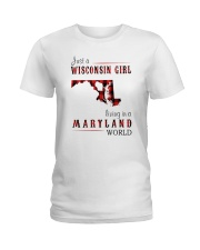 JUST A WISCONSIN GIRL IN A MARYLAND WORLD Ladies T-Shirt thumbnail