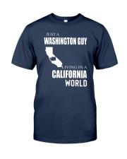JUST A WASHINGTON GUY IN A CALIFORNIA WORLD Classic T-Shirt thumbnail