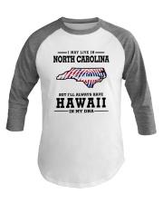 LIVE IN NORTH CAROLINA BUT HAWAII IN MY DNA Baseball Tee thumbnail