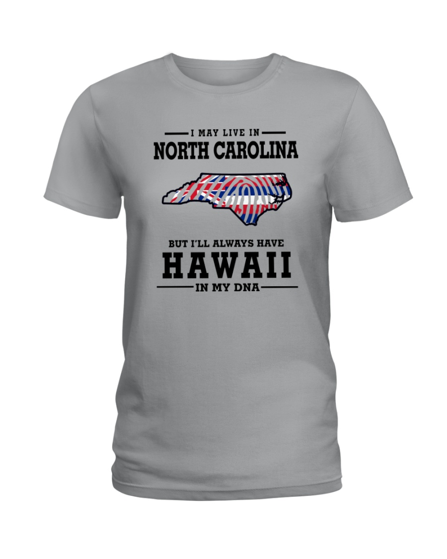 LIVE IN NORTH CAROLINA BUT HAWAII IN MY DNA Ladies T-Shirt