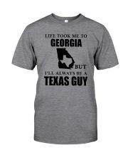 LIFE TOOK ME TO GEORGIA - TEXAS Classic T-Shirt front
