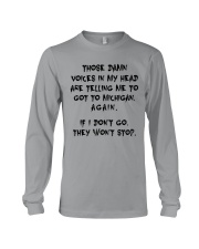 VOICES IN MY HEAD ARE TELLING TO GOT TO MICHIGAN Long Sleeve Tee thumbnail