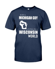 JUST A MICHIGAN GUY IN A WISCONSIN WORLD Classic T-Shirt thumbnail