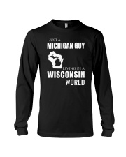 JUST A MICHIGAN GUY IN A WISCONSIN WORLD Long Sleeve Tee tile