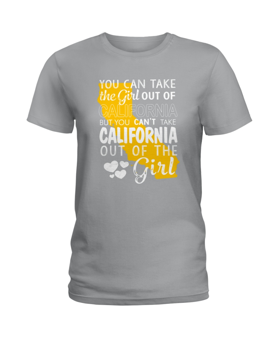 YOU CAN'T TAKE CALIFORNIA OUT OF THE GIRL Ladies T-Shirt