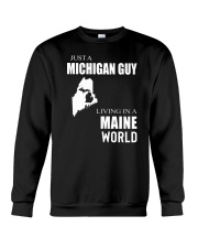JUST A MICHIGAN GUY IN A MAINE WORLD Crewneck Sweatshirt thumbnail