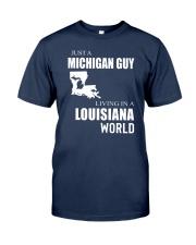 JUST A MICHIGAN GUY IN A LOUISIANA WORLD Classic T-Shirt thumbnail