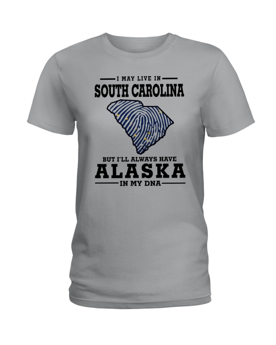 LIVE IN SOUTH CAROLINA BUT ALASKA IN MY DNA Ladies T-Shirt