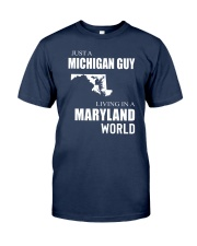 JUST A MICHIGAN GUY IN A MARYLAND WORLD Classic T-Shirt thumbnail