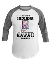 LIVE IN INDIANA BUT I'LL HAVE HAWAII IN MY DNA Baseball Tee thumbnail