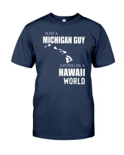 JUST A MICHIGAN GUY IN A HAWAII WORLD Classic T-Shirt thumbnail
