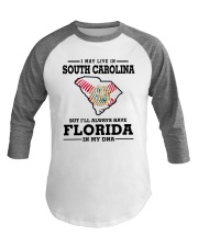 LIVE IN SOUTH CAROLINA BUT FLORIDA IN MY DNA Baseball Tee thumbnail