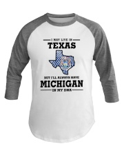 LIVE IN TEXAS BUT I'LL HAVE MICHIGAN IN MY DNA Baseball Tee thumbnail