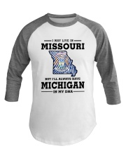 LIVE IN MISSOURI BUT I'LL HAVE MICHIGAN IN MY DNA Baseball Tee thumbnail