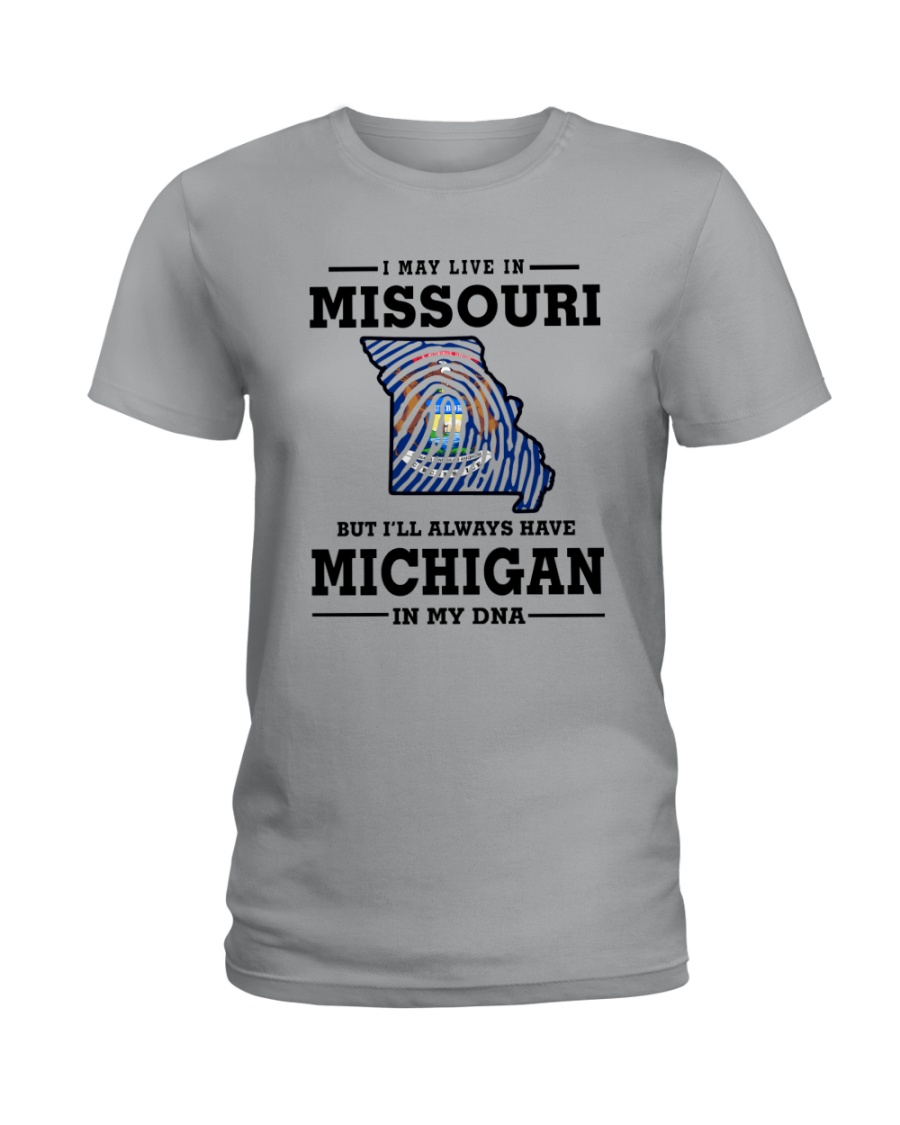 LIVE IN MISSOURI BUT I'LL HAVE MICHIGAN IN MY DNA Ladies T-Shirt