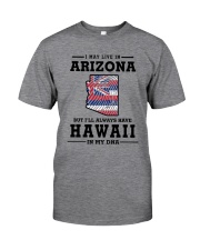 LIVE IN ARIZONA BUT I'LL HAVE HAWAII IN MY DNA Classic T-Shirt thumbnail