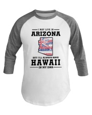 LIVE IN ARIZONA BUT I'LL HAVE HAWAII IN MY DNA Baseball Tee tile