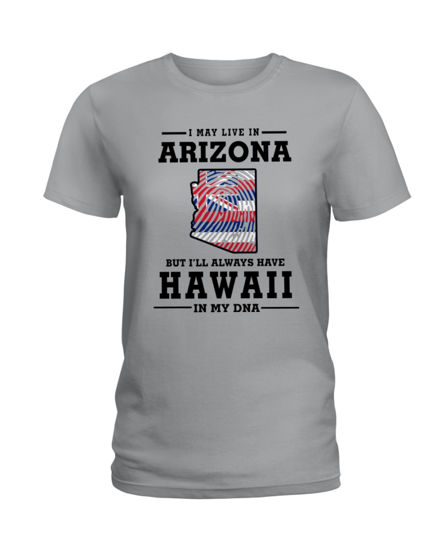 LIVE IN ARIZONA BUT I'LL HAVE HAWAII IN MY DNA Ladies T-Shirt