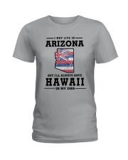 LIVE IN ARIZONA BUT I'LL HAVE HAWAII IN MY DNA Ladies T-Shirt front