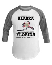 LIVE IN ALASKA BUT I'LL HAVE FLORIDA IN MY DNA Baseball Tee thumbnail