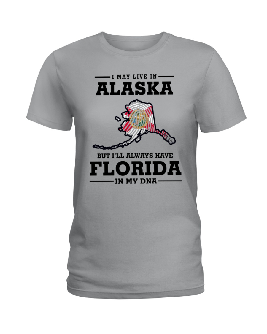 LIVE IN ALASKA BUT I'LL HAVE FLORIDA IN MY DNA Ladies T-Shirt