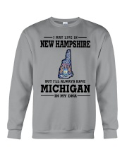 LIVE IN NEW HAMPSHIRE BUT MICHIGAN IN MY DNA Crewneck Sweatshirt thumbnail