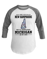 LIVE IN NEW HAMPSHIRE BUT MICHIGAN IN MY DNA Baseball Tee thumbnail