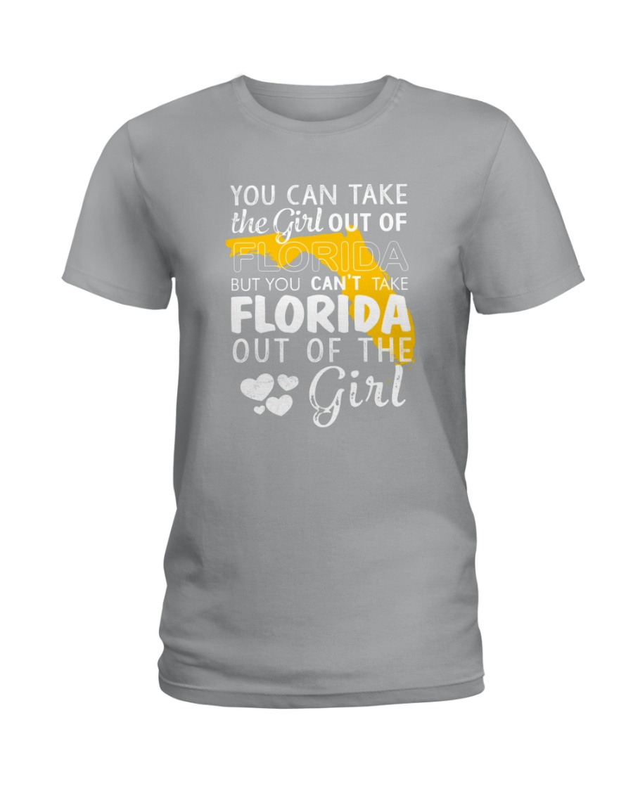 YOU CAN'T TAKE FLORIDA OUT OF THE GIRL Ladies T-Shirt
