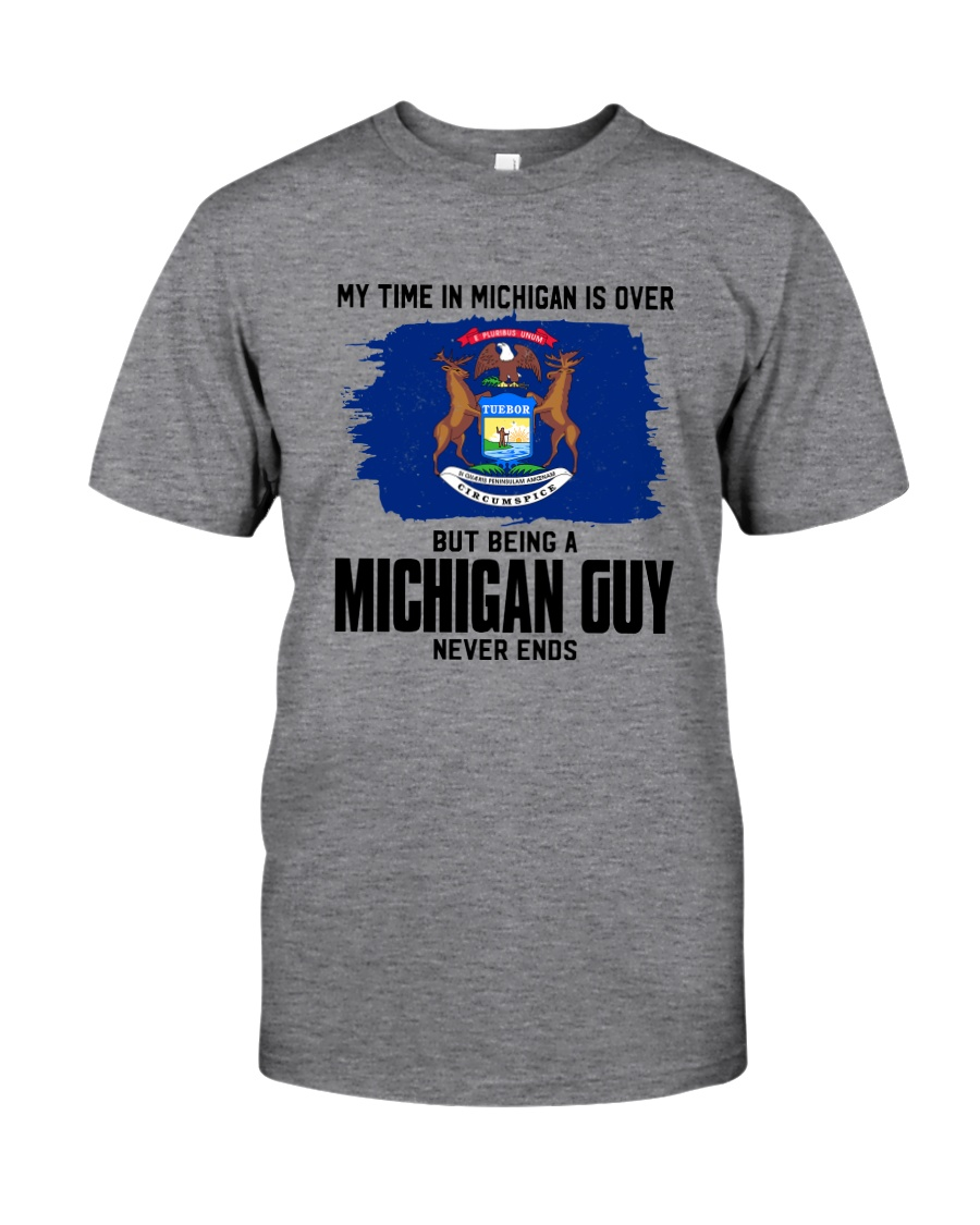 MY TIME IN MICHIGAN BUT BEING A MICHIGAN GUY Classic T-Shirt